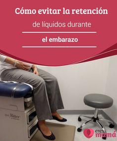 Cómo #evitar la retención de líquidos durante el embarazo   En este post te diremos que es la #retención de #líquidos durante el #embarazo, como evitarla y te mostraremos como aprender a lidiar con este #problema.