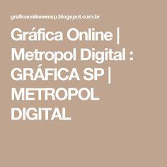Gráfica Online | Metropol Digital : GRÁFICA SP | METROPOL DIGITAL