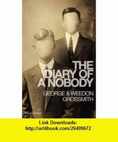 The Diary of a Nobody (9781907727511) George Grossmith, Weedon Grossmith , ISBN-10: 1907727515  , ISBN-13: 978-1907727511 ,  , tutorials , pdf , ebook , torrent , downloads , rapidshare , filesonic , hotfile , megaupload , fileserve
