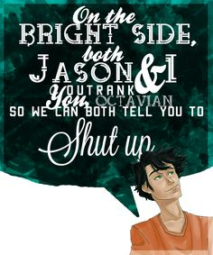 """""""On the bright side,"""" Percy said, """"both Jason and I outrank you, Octavian. So we can both tell you to shut up."""""""