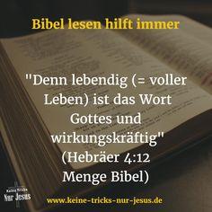Die Bibel ist kein How-to-do-Buch. Die Bibel ist keine Sammlung von Regeln oder Ritualen. In der Bibel kommuniziert Gott direkt mit uns. Immer. Auch dann, wenn wir es nicht bemerken oder den Eindruck haben, daß uns die Lektüre gar nichts gebracht wird. Nein, Gottes Wort wirkt immer. Denn Gottes Wort ist lebendiger Geist; es ist voller Leben, voller Lebenskraft, voller Lebensfreude, voller Weisheit und Erkenntnis, die wir zunehmend aufnehmen.
