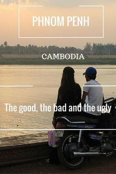 Phnom Penh, CAMBODIA – the good, the bad and the ugly