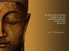 De mens heeft een lichaam zo fragiel als een pot, en moet zijn gedachten zo sterk maken als een fort. / Uit de Dhammapada