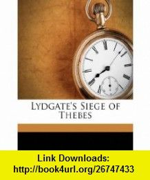 Lydgates Siege of Thebes (9781178147568) John Lydgate, Axel Erdmann , ISBN-10: 1178147568  , ISBN-13: 978-1178147568 ,  , tutorials , pdf , ebook , torrent , downloads , rapidshare , filesonic , hotfile , megaupload , fileserve