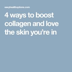 4 ways to boost collagen and love the skin you're in