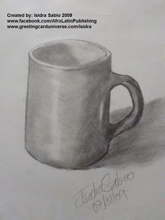 Pencil drawing of a cup. Created in Seattle,WA By Isidra Sabio www.facebook.com/AfroLatinPublishing www.greetingcarduniverse.com/Isidra