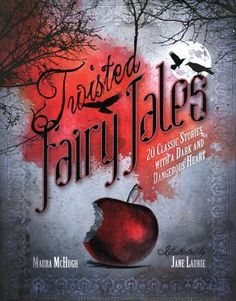 Twisted Fairy Tales by Maura McHugh | Illustrations by Jane Laurie | Publication Date: February 1, 2013 | #fairytales