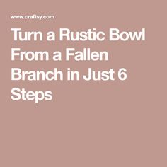 Turn a Rustic Bowl From a Fallen Branch in Just 6 Steps
