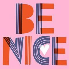 Number one rule: be nice to everyone and everything.