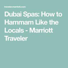 Dubai Spas: How to Hammam Like the Locals - Marriott Traveler