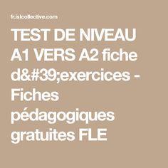 TEST DE NIVEAU A1 VERS A2 fiche d'exercices - Fiches pédagogiques gratuites FLE