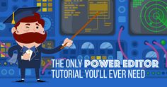 The Only Power Editor Tutorial You'll Ever Need