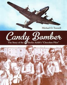 "The Candy Bomber:  The Story of the Berlin Airlift's ""Chocolate Pilot"" by Michael O. Tunnell--The true-story of pilot Gail Halvorsen, accompanied by many primary sources. (MS) RL 7.2; PTS 2"