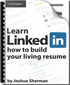 """Learn LinkedIn: How To Build Your Living Resume  -- """"this guide will teach you not only how to use LinkedIn but also how to get the most out of it... Many don't realize how effective LinkedIn can be as a source of information, resources, or even future opportunities. Unlike other social media sites... LinkedIn instead focuses on your professional world, allowing you to build a network of professionals and enjoy the countless perks that can come with that."""" / Apr 10 '12"""