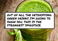Out of all the detoxifying green drinks I'm going to show you, this is the…