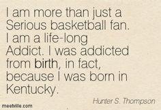 Kentucky basketball - he wasn't born in Kentucky but he sure is a Kentucky Basketball Addict!!!