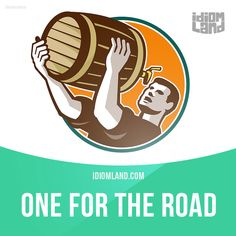 """""""One for the road"""" is an alcoholic drink just before leaving. Example: Before I went home, she persuaded me to have one for the road. Get our apps for learning English: learzing.com"""