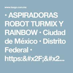 • ASPIRADORAS ROBOT TURMIX Y RAINBOW • Ciudad de México • Distrito Federal • https://paginas.seccionamarilla.com.mx/reparacion-de-aspiradoras-robot-turmix-y-rainbow/reparacion-de-aspiradoras/distrito-federal/ciudad-de-mexico/benito-juarez/narvarte