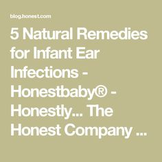 5 Natural Remedies for Infant Ear Infections - Honestbaby® - Honestly... The Honest Company Blog