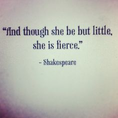 She is fierce, an inspirational quote by William Shakespeare