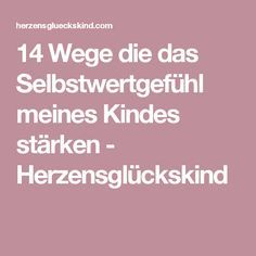 14 Wege die das Selbstwertgefühl meines Kindes stärken - Herzensglückskind Little King, Tips, Kai, Elba, Babys, Lifestyle, Kids Psychology, Strong Girls, School Organisation