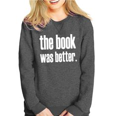 the book was better sweat shirt | Queen Apparel #sweatshirts #fashionista #fashionblogger #blogger #style #trends