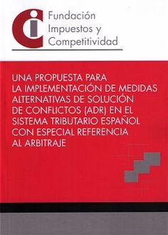 Una propuesta para la implementación de medidas alternativas de solución de conflictos (ADR) en el sistema tributario español con especial referencia al arbitraje / dirección, Pablo Chico de la Cámara. - 2015
