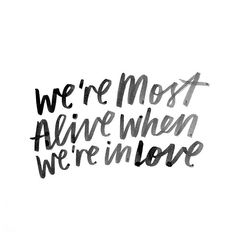 "Love quote idea ""We're most alive when we're in love"" {Courtesy of This is Glamorous}"