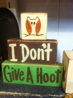 I dont give a Hoot sign wood blocks Owl stacking chunky shelf sitter
