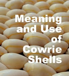 In Ancient Egypt Cowrie shells were prized as great magickal tools. Certain cultures believe that the magic comes from its resemblance to a half-open eye....  Read more: http://www.patheos.com/blogs/voodoouniverse/2014/11/meaning-and-use-of-cowrie-shells/#ixzz3JFCR0Ysq