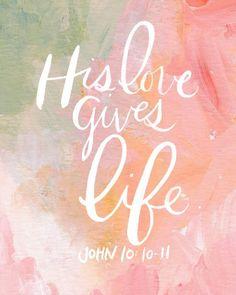 His love gives life. John 10:10-11