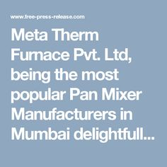 Meta Therm Furnace Pvt. Ltd, being the most popular Pan Mixer Manufacturers in Mumbai delightfully announces the launch of its business website http://www.mtf.co.in/. The company fruitfully boasts a reputed image in all over the world. The launch of website surely value to the customer and make their searching for industrial equipment easier. Meta Therm Furnace Pvt. Ltd originates in the year 1985 and since then they get global recognition for manufacturing Pan Mixer, Guniting Machine, Brick…