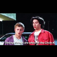 Bill & Ted's Excellent Adventure - one of my favorite quotes!