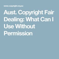 Aust. Copyright Fair Dealing: What Can I Use Without Permission