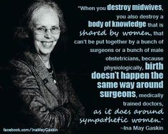 """Ina May Gaskin speaks the truth that I've experienced first hand- """".Birth doesn't happen the same way around surgeons, medically trained doctors, as it does around sympathetic women. Birth Doula, Baby Birth, Ina May Gaskin, Birth Quotes, Doula Quotes, Student Midwife, Birth Affirmations, Water Birth, Childbirth Education"""
