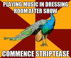 thespian peacock.... Why is this so true? *Cough* Noises Off *Cough*