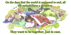 Hetalia World Ending Sleepover <3 THIS IS SO ADORABLE