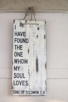 """""""I have found the one whom my soul loves."""" Song of Solomon 3:4 