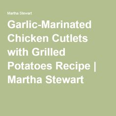 chicken cutlets with grilled potatoes garlic marinated chicken cutlets ...