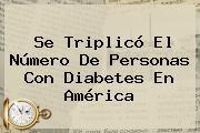 http://tecnoautos.com/wp-content/uploads/imagenes/tendencias/thumbs/se-triplico-el-numero-de-personas-con-diabetes-en-america.jpg Dia Mundial De La Salud. se triplicó el número de personas con diabetes en América, Enlaces, Imágenes, Videos y Tweets - http://tecnoautos.com/actualidad/dia-mundial-de-la-salud-se-triplico-el-numero-de-personas-con-diabetes-en-america/