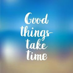 #morningthoughts #quote Good things take time