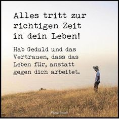 Wie du dich von der Vergangenheit befreist und anfängst zu lebenWie du dich von der Vergangenheit befreist und anfängst zu leben Everything enters your life at the right time! Have patience and trust that life works for, rather than against, you. Home Quotes And Sayings, Sad Quotes, Daily Quotes, Love Quotes, Motivational Quotes, Inspirational Quotes, Life Words, Thats The Way, Patience