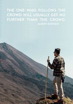 The one who follows the crowd will usually get no further than the crowd.