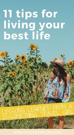 11 Tips for Living your Best Life! Great life advice for 20-somethings who love to travel, be their best selves, and live a more positive, fulfilled life. Do some (or all!) of these steps to live your best life. BLOG: GoSeekExplore.com by Ally Archer