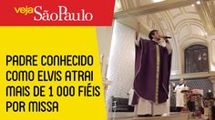 Padre conhecido como Elvis atrai mais de 1 000 fiéis por missa