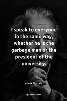 Top 10 quotes on communication – I Speak To Everyone In The Same Way, Whether He Is The Garbage Man Or The President Of The University.