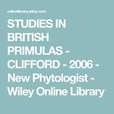 STUDIES IN BRITISH PRIMULAS - CLIFFORD - 2006 - New Phytologist - Wiley Online Library