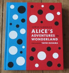 Lewis Carroll's Alice's Adventures in Wonderland: With Artwork by Yayoi Kusama (A Penguin Classics Hardcover) Best Art Books, Alice In Wonderland Illustrations, Alice Book, Jeff Koons, Indian Folk Art, Yayoi Kusama, Penguin Classics, Adventures In Wonderland, Lewis Carroll