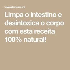 Limpa o intestino e desintoxica o corpo com esta receita 100% natural!