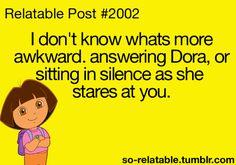 • funny jokes dora joke Awkward relate relatable that moment that moment when dora the explorer Awkward Moments so-relatable •